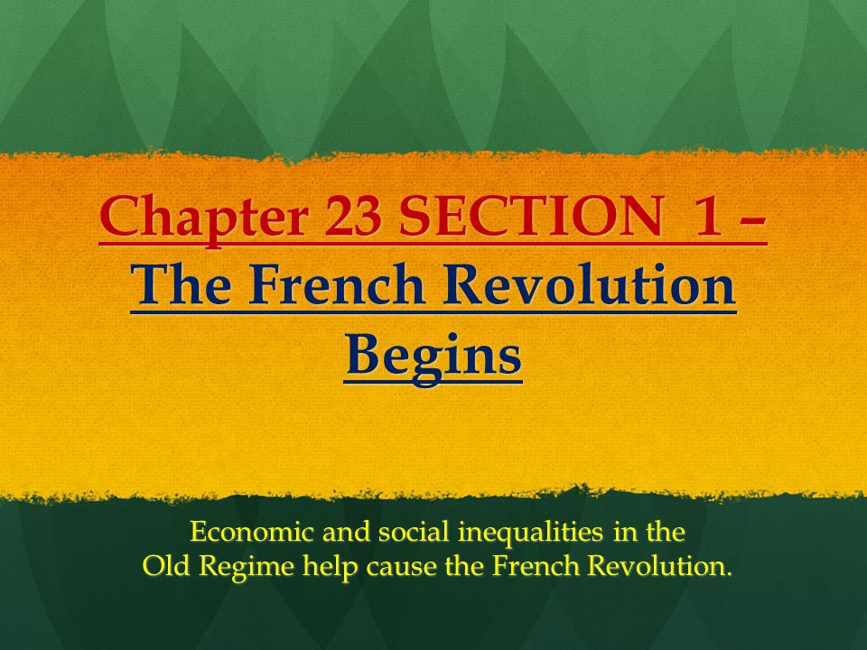 Chapter 23 SECTION 1 – The French Revolution Begins
