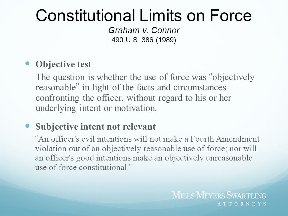 Constitutional Limits on Force Graham v. Connor 490 U.S. 386 (1989)