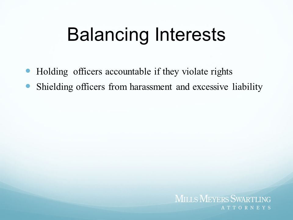Balancing Interests Holding officers accountable if they violate rights.