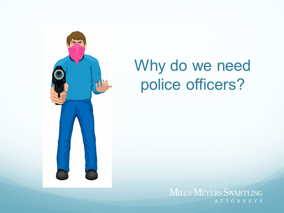 Why do we need police officers
