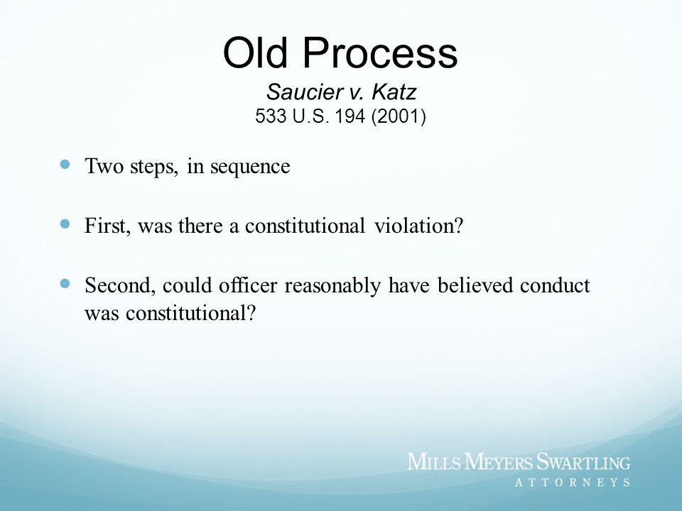Old Process Saucier v. Katz 533 U.S. 194 (2001)