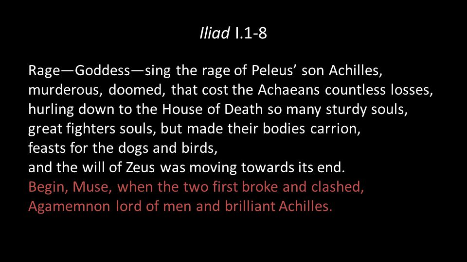 Iliad I.1-8 Rage—Goddess—sing the rage of Peleus' son Achilles,