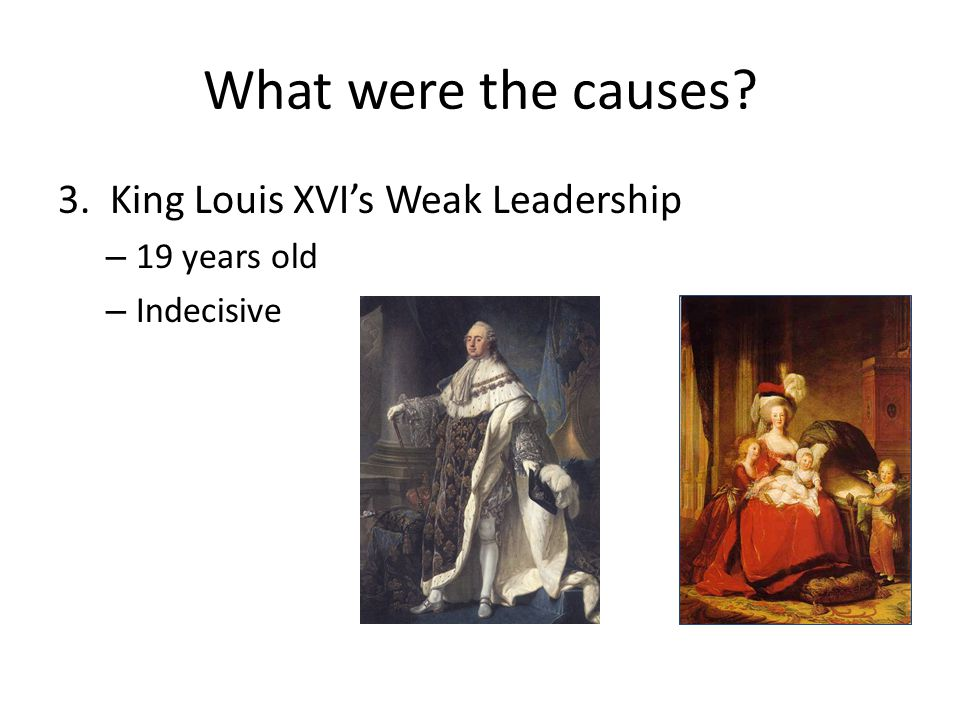 What were the causes 3. King Louis XVI's Weak Leadership 19 years old