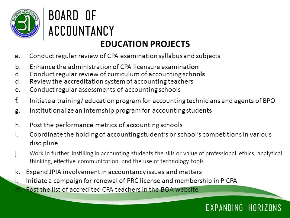 EDUCATION PROJECTS a. Conduct regular review of CPA examination syllabus and subjects. b. Enhance the administration of CPA licensure examination.