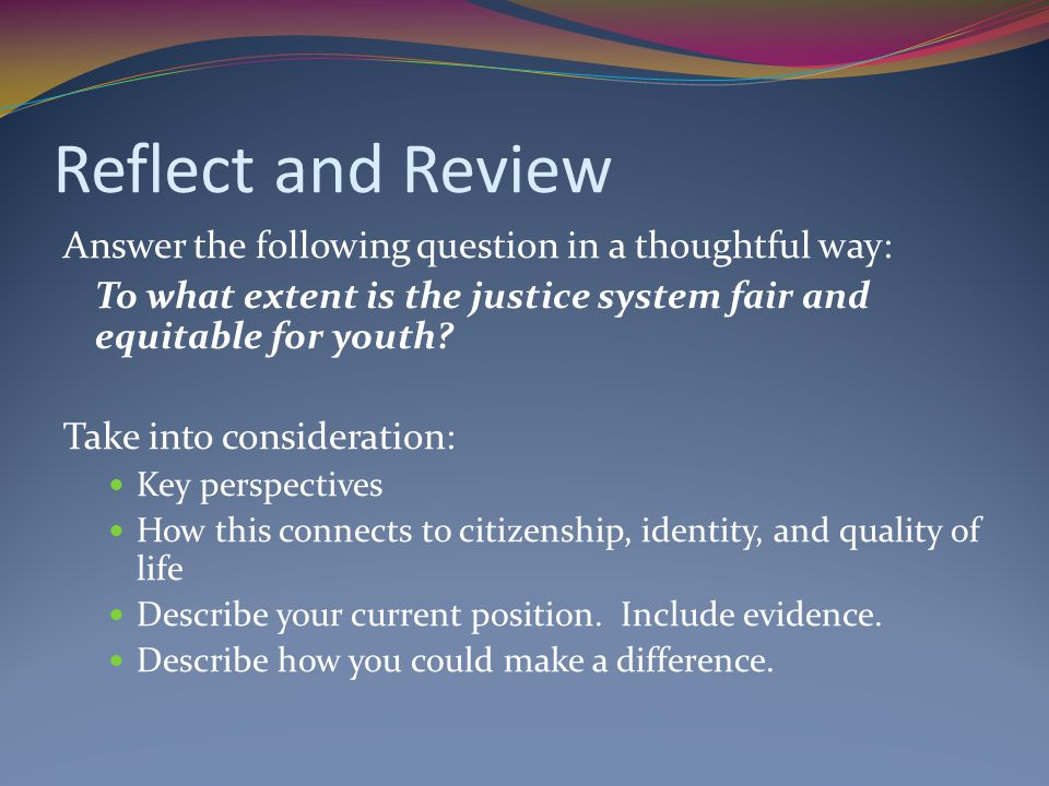Reflect and Review Answer the following question in a thoughtful way: