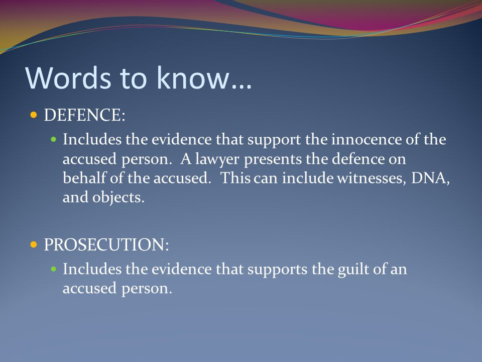 Words to know… DEFENCE: PROSECUTION: