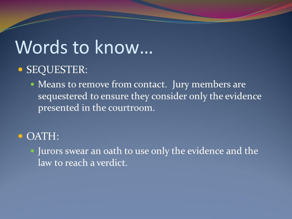 Words to know… SEQUESTER: OATH: