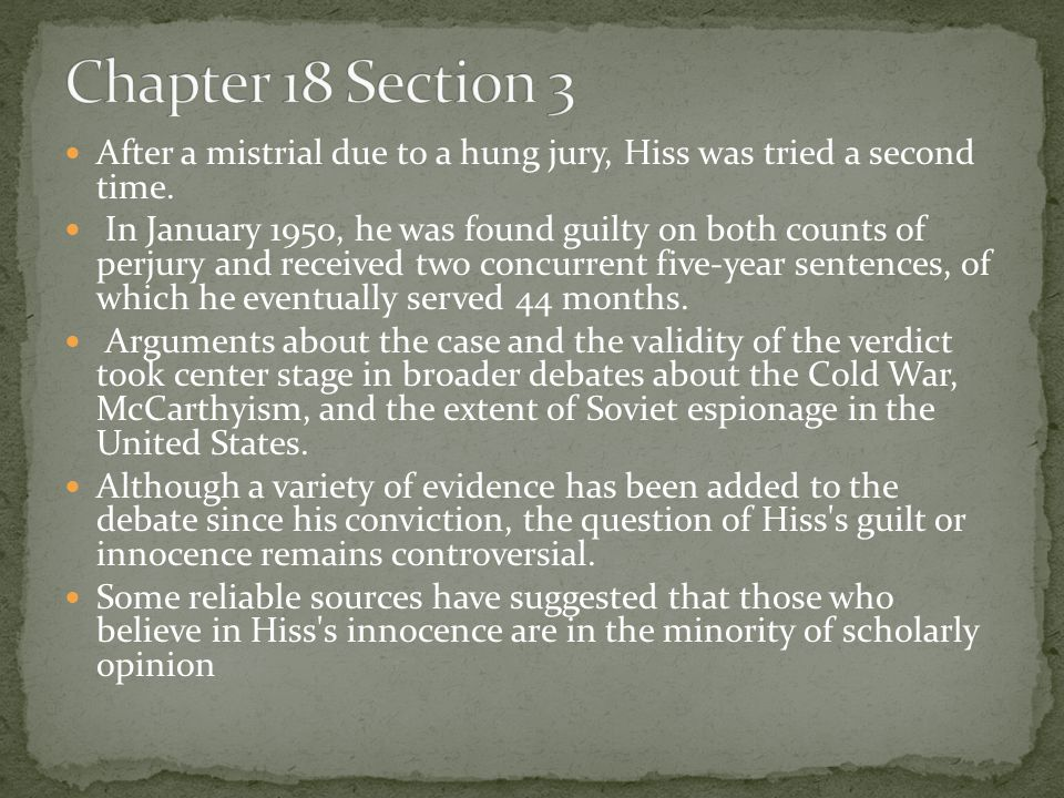 Chapter 18 Section 3 After a mistrial due to a hung jury, Hiss was tried a second time.