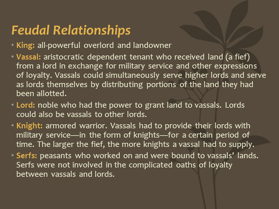 Feudal Relationships King: all-powerful overlord and landowner