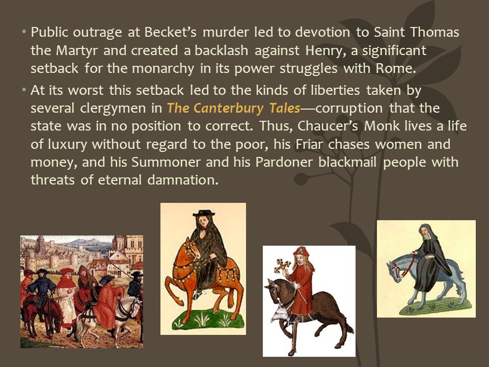 Public outrage at Becket's murder led to devotion to Saint Thomas the Martyr and created a backlash against Henry, a significant setback for the monarchy in its power struggles with Rome.