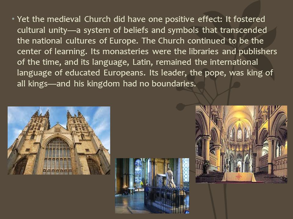 Yet the medieval Church did have one positive effect: It fostered cultural unity—a system of beliefs and symbols that transcended the national cultures of Europe.