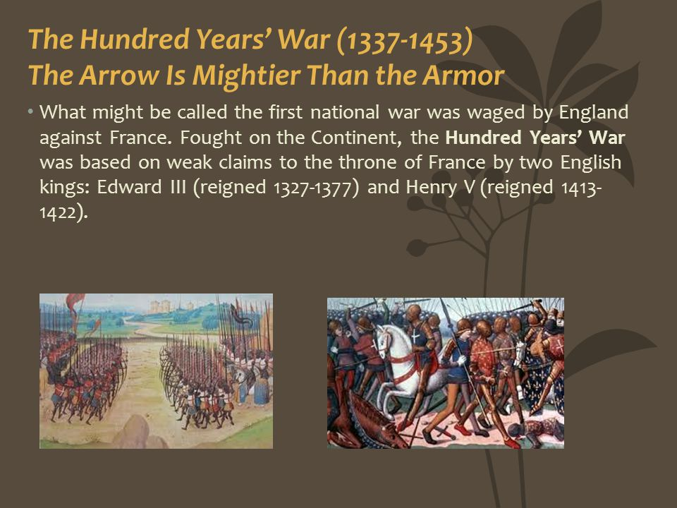 The Hundred Years' War (1337-1453) The Arrow Is Mightier Than the Armor