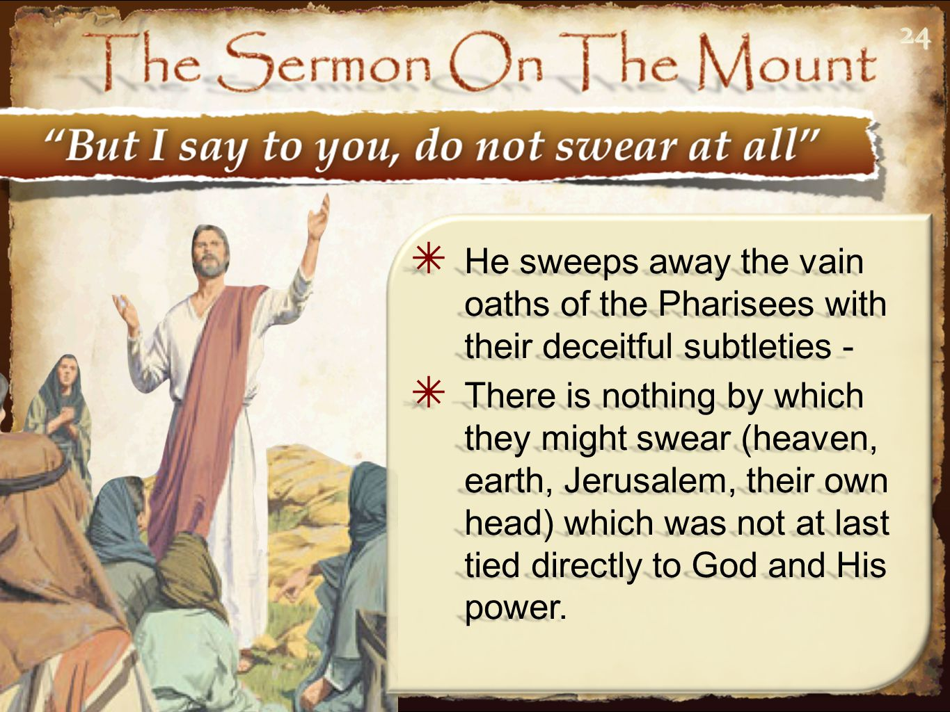 24 He sweeps away the vain oaths of the Pharisees with their deceitful subtleties -