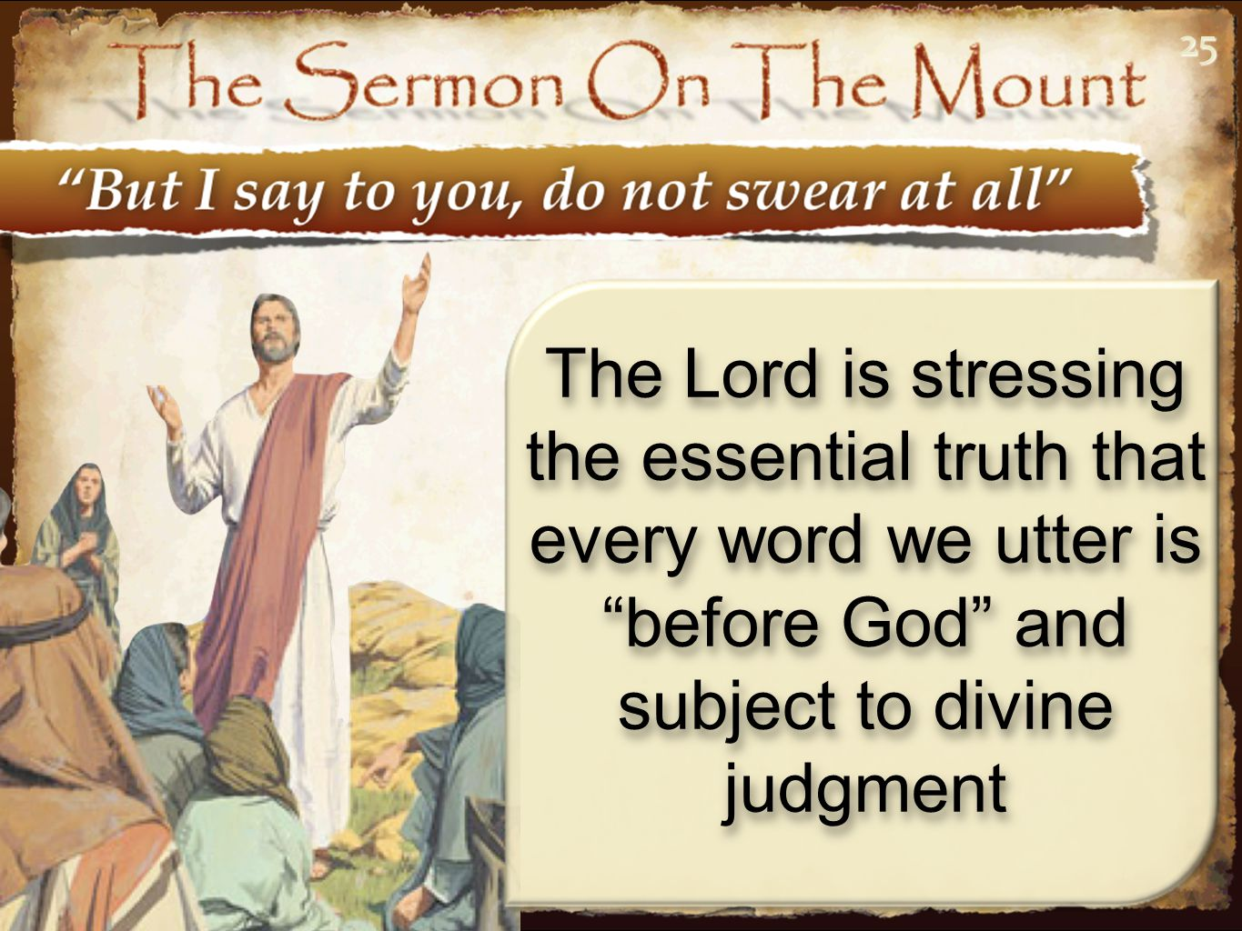 25 The Lord is stressing the essential truth that every word we utter is before God and subject to divine judgment.