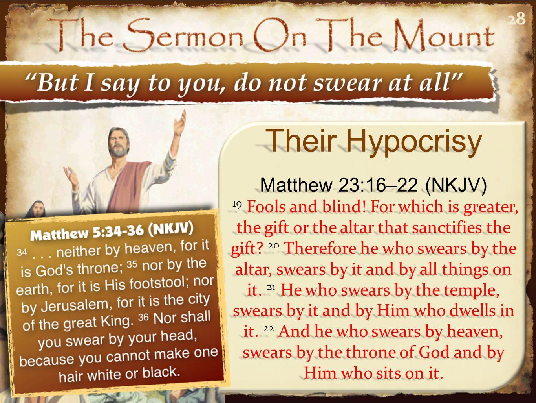 Their Hypocrisy Matthew 23:16–22 (NKJV) 28