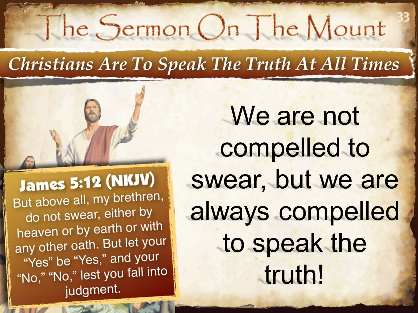 33 We are not compelled to swear, but we are always compelled to speak the truth!