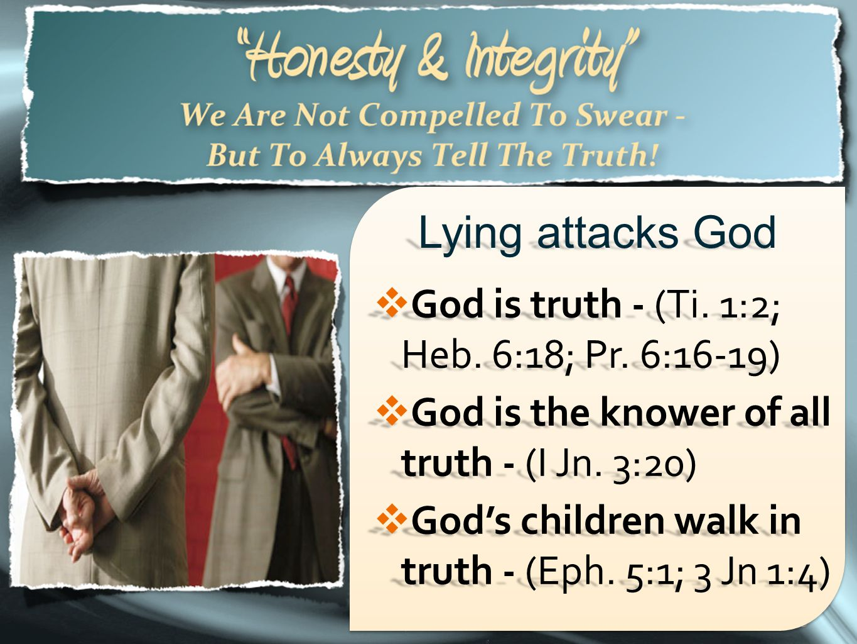 Lying attacks God God is truth - (Ti. 1:2; Heb. 6:18; Pr. 6:16-19)