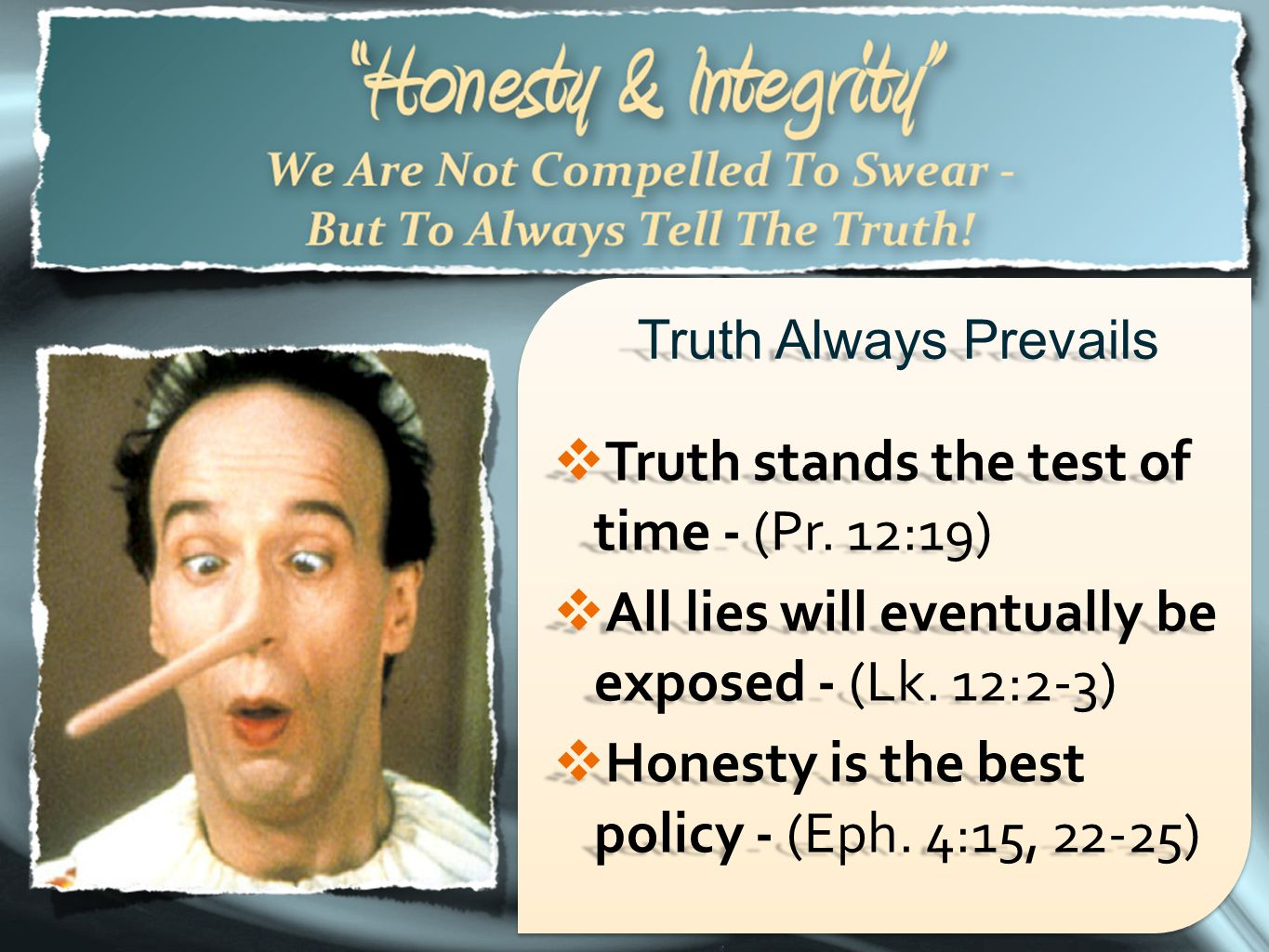 Truth stands the test of time - (Pr. 12:19)