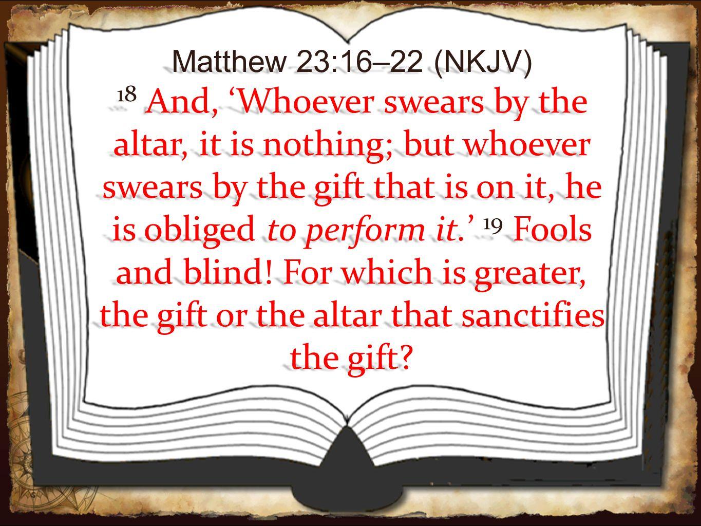 Matthew 23:16–22 (NKJV)