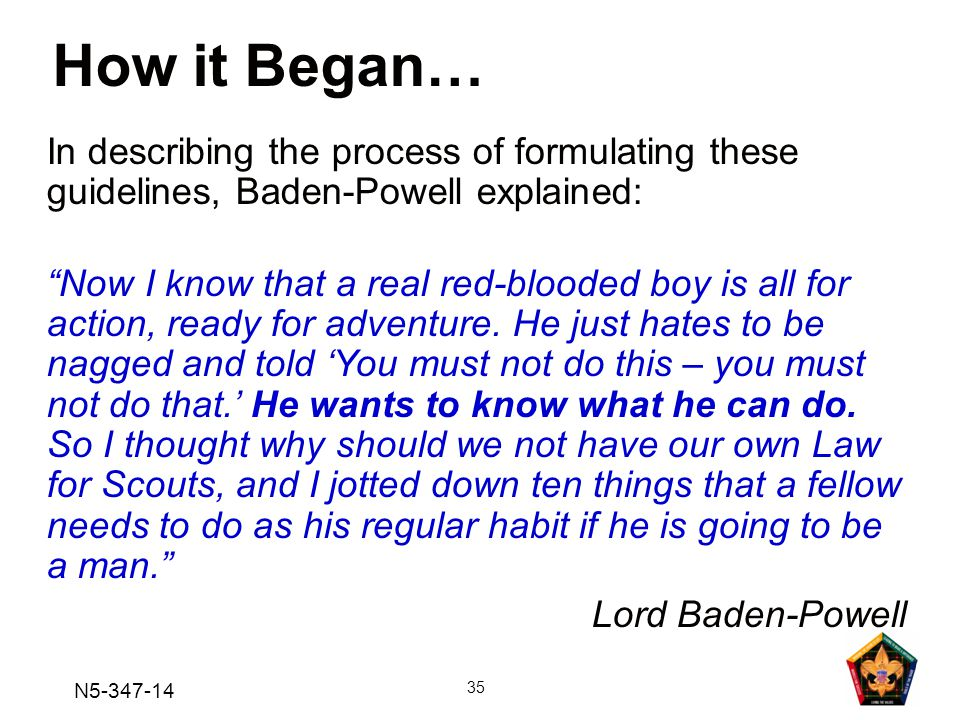 How it Began… In describing the process of formulating these guidelines, Baden-Powell explained: