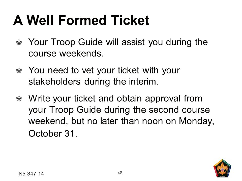 A Well Formed Ticket Your Troop Guide will assist you during the course weekends.