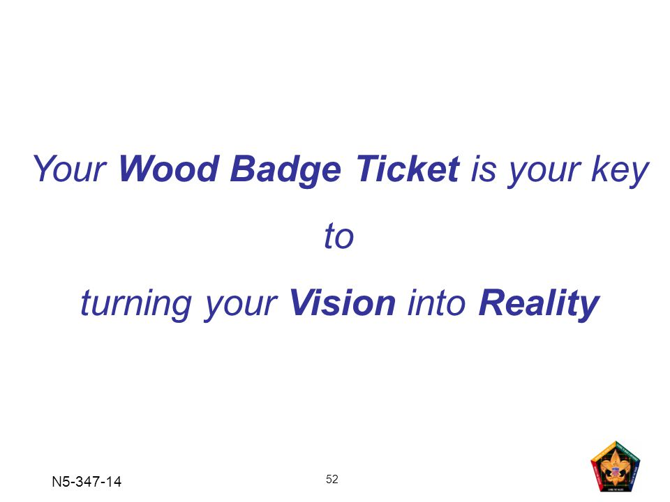 Your Wood Badge Ticket is your key to turning your Vision into Reality