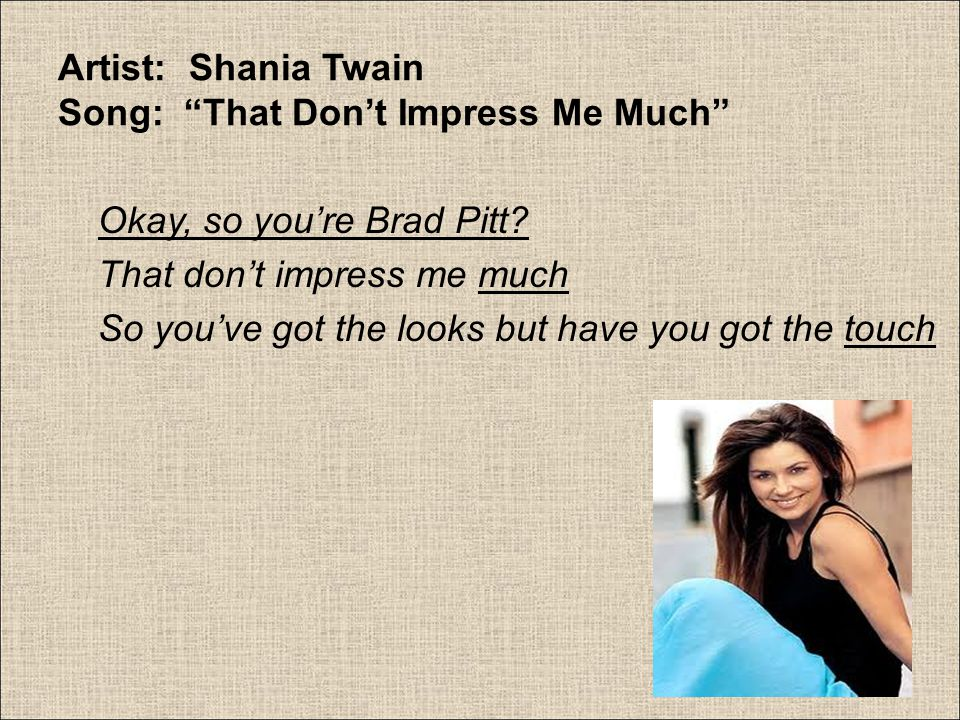 Artist: Shania Twain Song: That Don't Impress Me Much