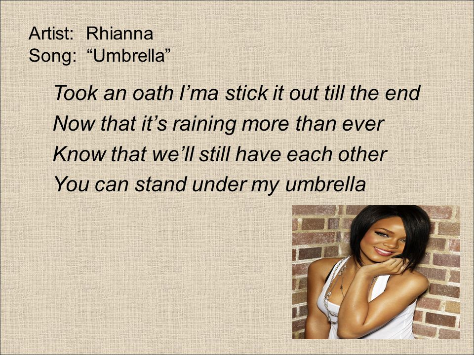Artist: Rhianna Song: Umbrella