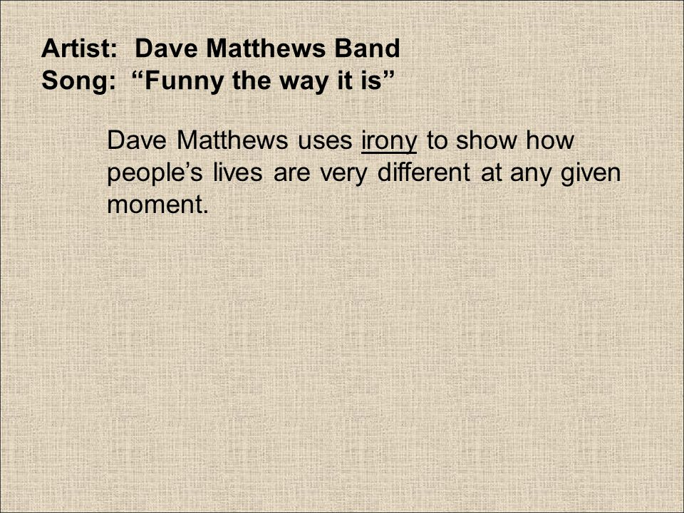 Artist: Dave Matthews Band Song: Funny the way it is