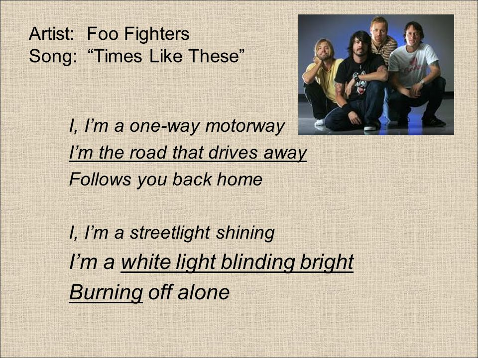 Artist: Foo Fighters Song: Times Like These
