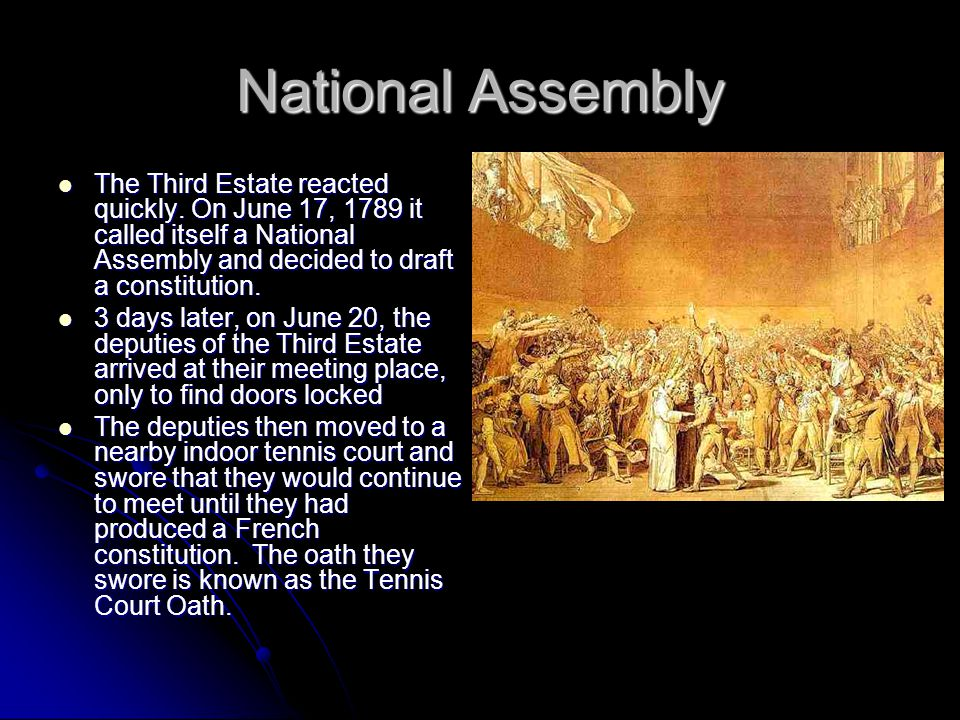 National Assembly The Third Estate reacted quickly. On June 17, 1789 it called itself a National Assembly and decided to draft a constitution.