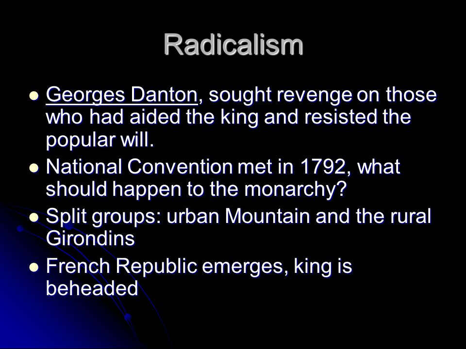 Radicalism Georges Danton, sought revenge on those who had aided the king and resisted the popular will.