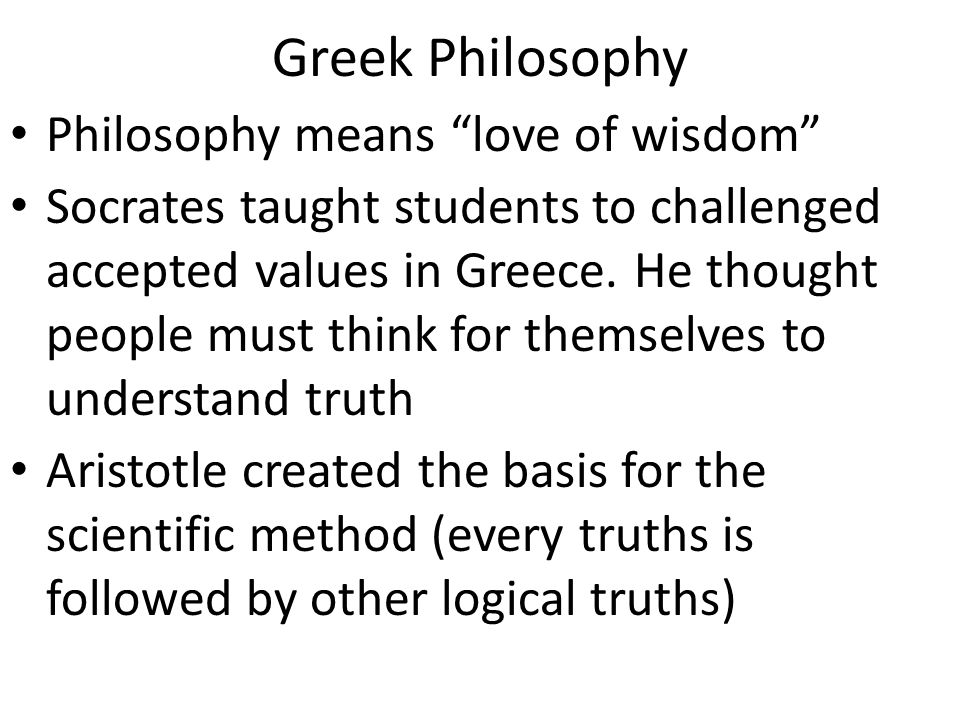 Greek Philosophy Philosophy means love of wisdom