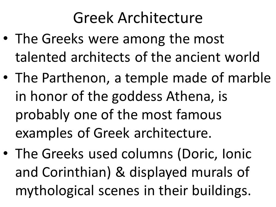 Greek Architecture The Greeks were among the most talented architects of the ancient world.