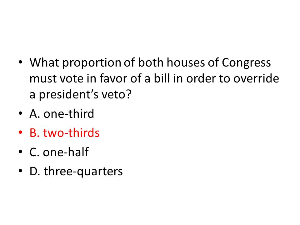 What proportion of both houses of Congress must vote in favor of a bill in order to override a president's veto