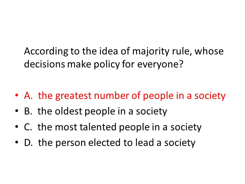 According to the idea of majority rule, whose decisions make policy for everyone