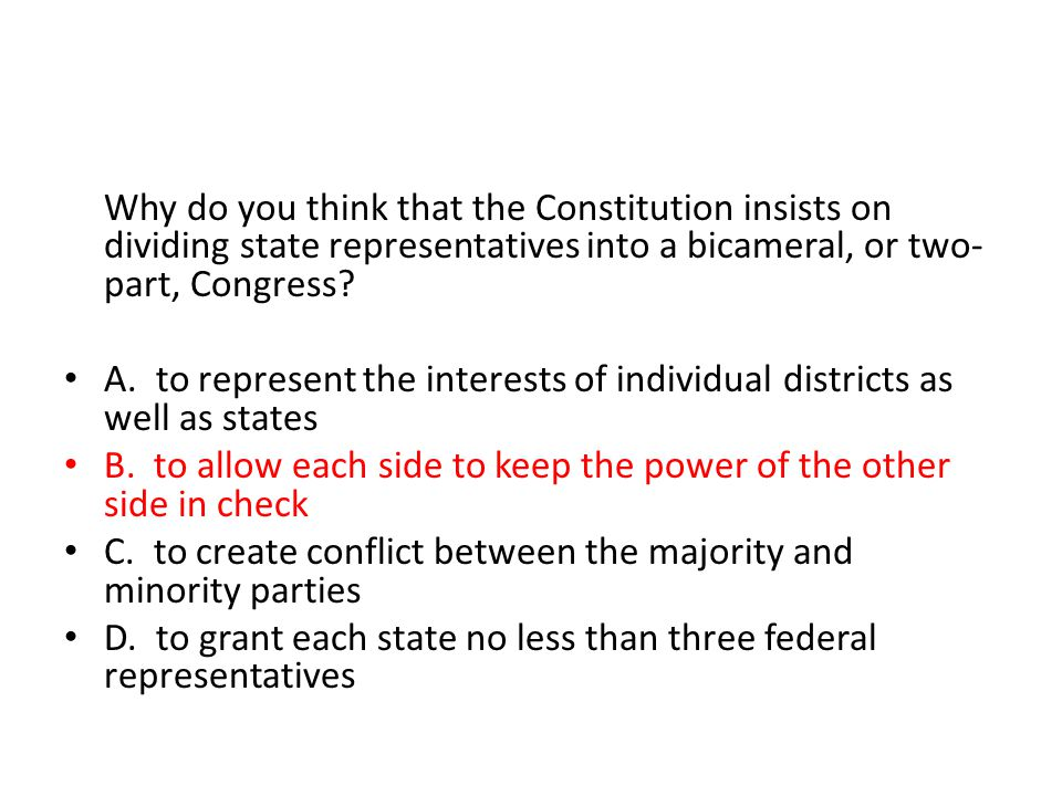 Why do you think that the Constitution insists on dividing state representatives into a bicameral, or two-part, Congress