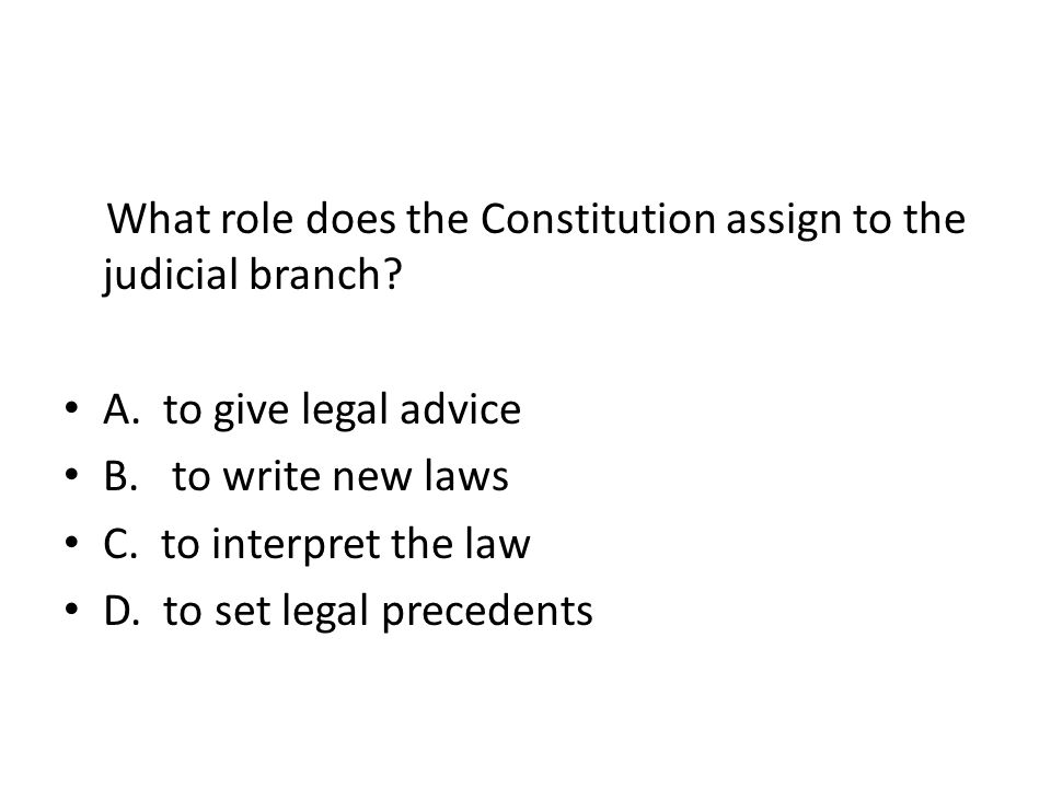 What role does the Constitution assign to the judicial branch