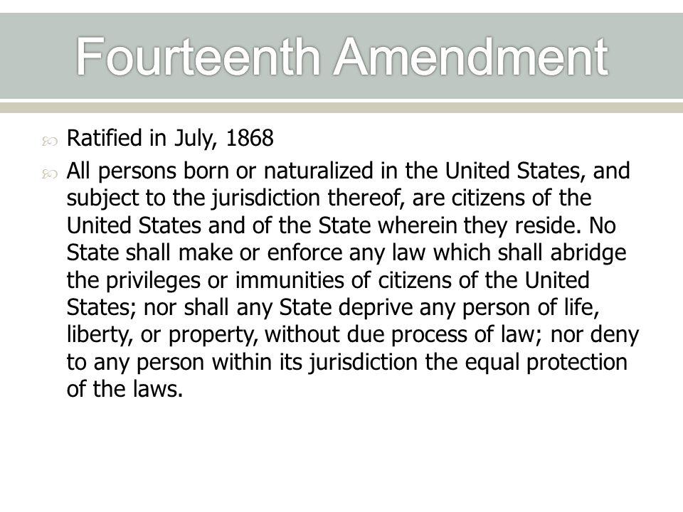 Fourteenth Amendment Ratified in July, 1868