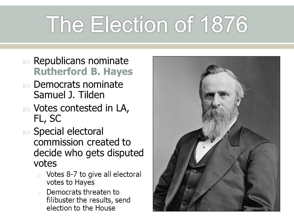 The Election of 1876 Republicans nominate Rutherford B. Hayes