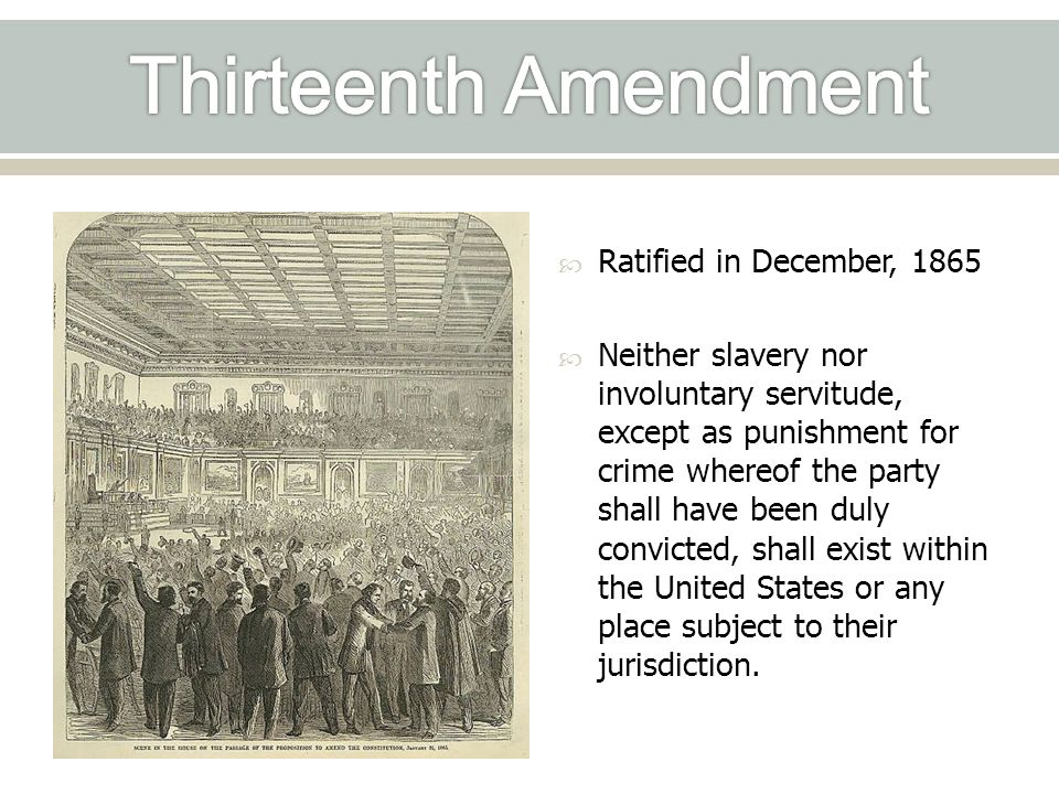 Thirteenth Amendment Ratified in December, 1865
