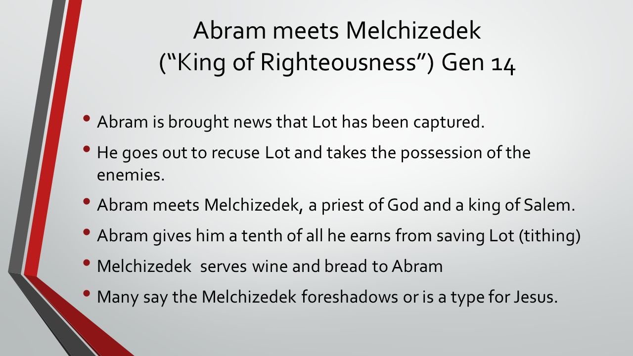 Abram meets Melchizedek ( King of Righteousness ) Gen 14