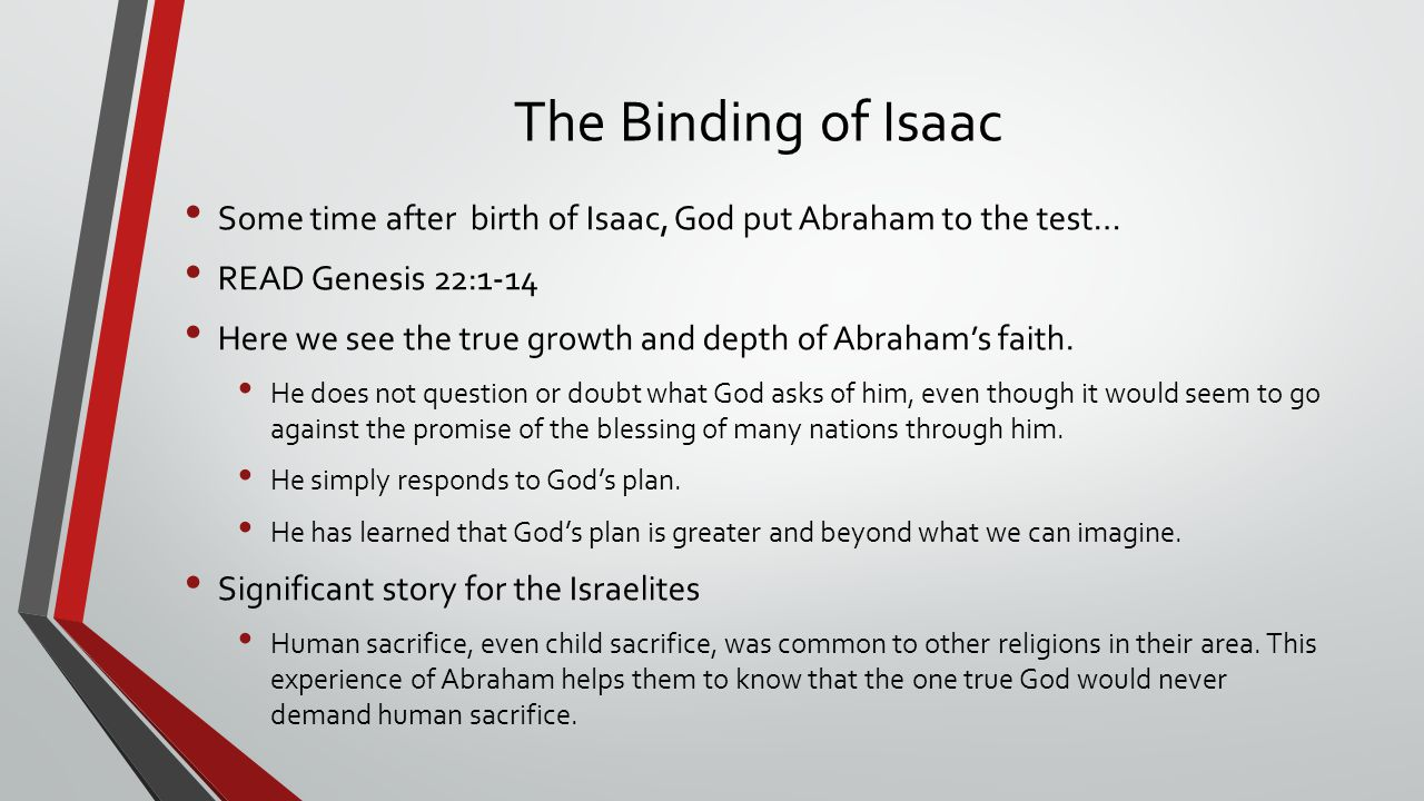 The Binding of Isaac Some time after birth of Isaac, God put Abraham to the test… READ Genesis 22:1-14.