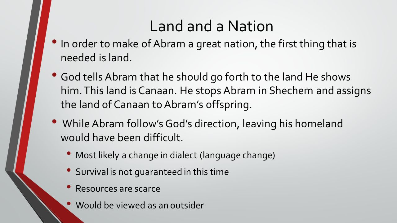 Land and a Nation In order to make of Abram a great nation, the first thing that is needed is land.