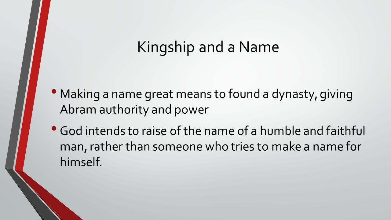Kingship and a Name Making a name great means to found a dynasty, giving Abram authority and power.