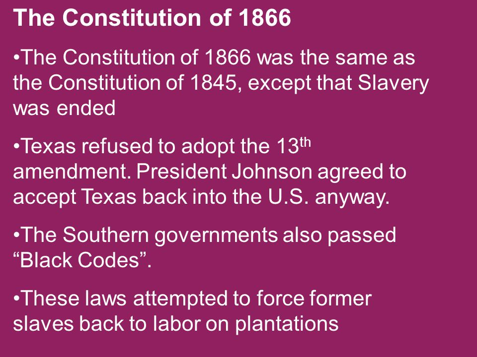 The Constitution of 1866 The Constitution of 1866 was the same as the Constitution of 1845, except that Slavery was ended.