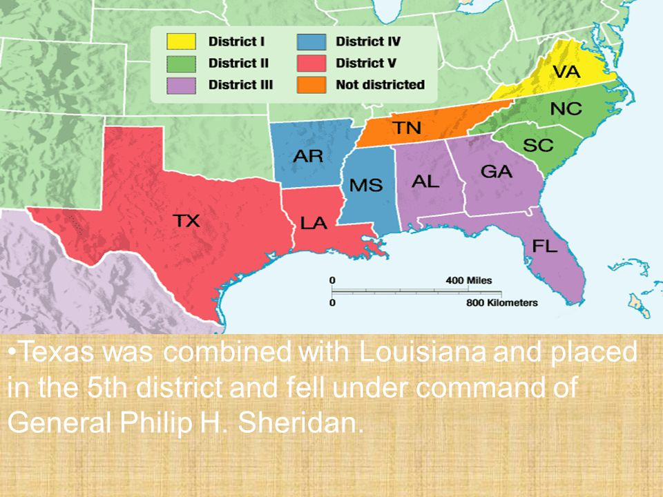5 Military Districts Texas was combined with Louisiana and placed in the 5th district and fell under command of General Philip H.