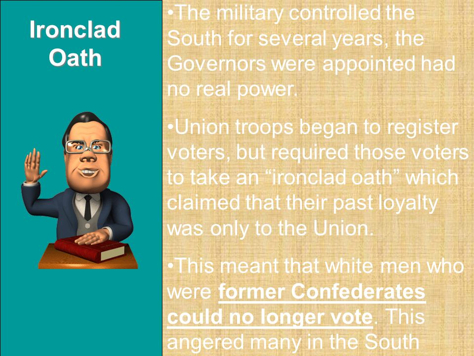 The military controlled the South for several years, the Governors were appointed had no real power.