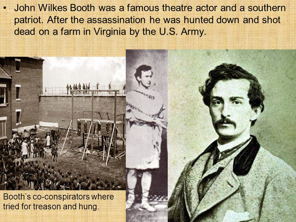 John Wilkes Booth was a famous theatre actor and a southern patriot