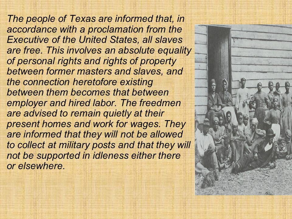 The people of Texas are informed that, in accordance with a proclamation from the Executive of the United States, all slaves are free.